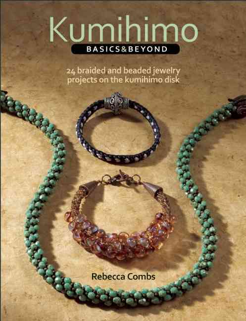 Kumihimo Basics and Beyond By Combs, Rebecca